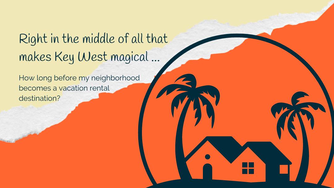 Living in Key West: How long before vacation rentals overtake my neighborhood?